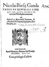 Nicolai Biesij Gandavensis De Repvblica Libri Qvatvor, Qvibus Vniversa De moribus Philosophia continetur