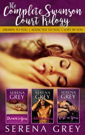 The Complete Swanson Court Trilogy: A Contemporary Romance Box-Set: Drawn to You | Addicted to You | Lost in You