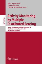 Activity Monitoring by Multiple Distributed Sensing: Second International Workshop, AMMDS 2014, Stockholm, Sweden, August 24, 2014, Revised Selected Papers