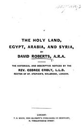 "The Holy Land, Egypt, Arabia, and Syria, by D. Roberts ... The Historical and Descriptive Notices by the Rev. George Croly, Etc. [A Catalogue of an Exhibition of Lithographs, Executed by Louis Haghe After Drawings by D. Roberts, and Prospectus of the Work Published Under the Title ""The Holy Land, Syria, Idumea, Arabia, Egypt & Nubia.""]"