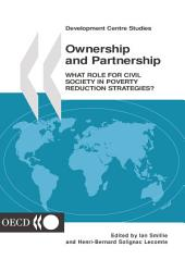 Development Centre Studies Ownership and Partnership What Role for Civil Society in Poverty Reduction Strategies?: What Role for Civil Society in Poverty Reduction Strategies?