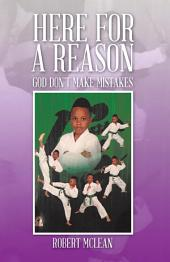 Here for a Reason: God Don't Make Mistakes