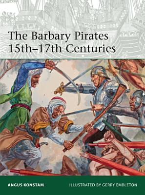 The Barbary Pirates 15th 17th Centuries