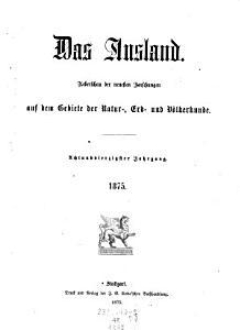 Das    Ausland  Eine Wochenschrift f  r Kunde des geistigen und sittlichen Lebens der V  lker mit bes  R  cksicht auf verwandte Erscheinungen in Deutschland PDF