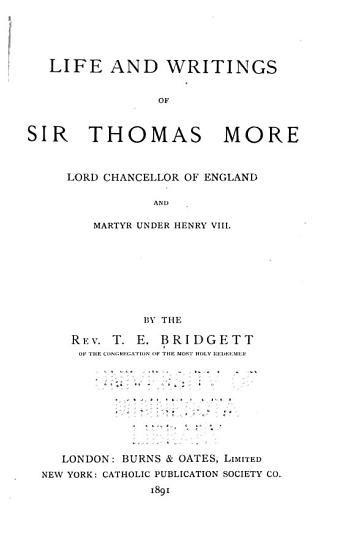 Life and Writings of Blessed Thomas More  Lord Chancellor of England and Martyr Under Henry VIII  PDF
