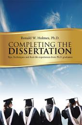 Completing the Dissertation:: Tips, Techniques and Real-life experiences from Ph.D. graduates