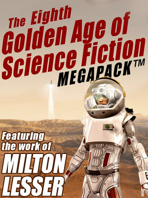 The Eighth Golden Age of Science Fiction MEGAPACK     Milton Lesser PDF
