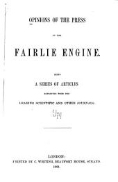 Opinions of the Press on the Fairlie Engine: Being a Series of Articles Reprinted from the Leading Scientific and Other Journals