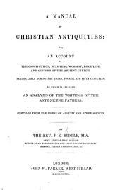 A Manual of Christian Antiquities ... To which is prefixed an analysis of the writings of the Ante-Nicene Fathers. Compiled from the works of Augusti and other sources