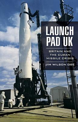 Launch Pad UK  Britain and the Cuban Missile Crisis