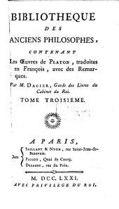 Bibliotheque Des Anciens Philosophes: Contenant Les Oeuvres de Platon, Volume3