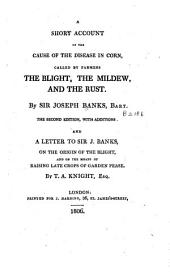 A Short Account of the Cause of the Disease in Corn, Called by Farmers the Blight, the Mildew, and the Rust