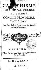 Catéchisme imprimé par l'ordre du dernier Concile provincial d'Avignon ...
