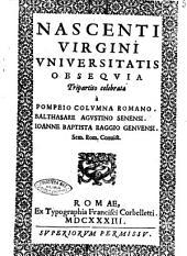 Nascenti Virgini vniuersitatis obsequia tripartito celebrata à Pompeio Columna Romano. Balthasare Agustino Senensi. Ioanne Baptista Raggio Genuensi. Sem. Rom. conuict