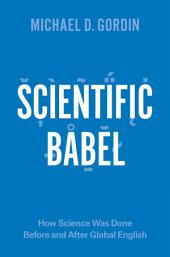 Scientific Babel: How Science Was Done Before and After Global English