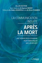 La communication induite après la mort: Une thérapie révolutionnaire pour communiquer avec les défunts.