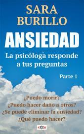 ANSIEDAD La psicóloga responde a tus preguntas: Parte 1