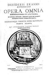 Desiderii Erasmi Roterodami Opera omnia,: emendatiora et avctiora, ad optimas editiones praecipve qvas ipse Erasmus postremo cvravit svmma fide exacta, stvdio et opera Joannis Clerici, cvm ejvsdem et aliorvm notis. In decem tomos distincta, quorum primo, in hac editione, praefixa sunt elogia & epitaphia Erasmi, à viris doctis conscripta, nec conjunctim unquam antea edita. Cvm indicibvs totivs operis copiosissimis ...; (edidit J. Clericus)., Volume 9