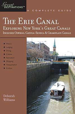 Explorer s Guide Erie Canal  A Great Destination  Exploring New York s Great Canals PDF
