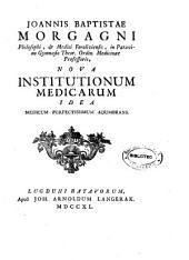Joannis Baptistae Morgagni ... Nova institutionum medicarum idea medicum perfectissimum adumbrans: Part 7
