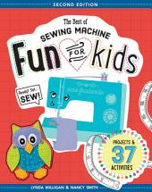 The Best of Sewing Machine Fun for Kids: Ready, Set, Sew - 37 Projects & Activities, Edition 2