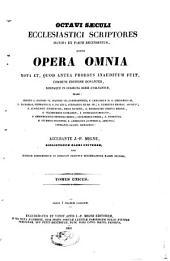 Octavi saeculi ecclesiastici scriptores maxima ex parte recensentur, quorum Opera omnia
