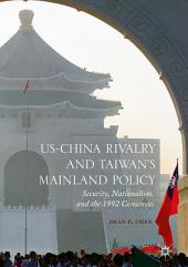 US-China Rivalry and Taiwan's Mainland Policy: Security, Nationalism, and the 1992 Consensus