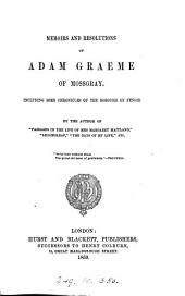 Memoirs and resolutions of Adam Graeme of Mossgray, by the author of 'Passages in the life of mrs. Margaret Maitland'.