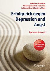 Erfolgreich gegen Depression und Angst: Wirksame Selbsthilfe - Anleitungen Schritt für Schritt - Fallbeispiele und konkrete Tipps, Ausgabe 2