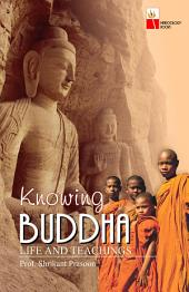 Knowing Buddha Life And Teachings