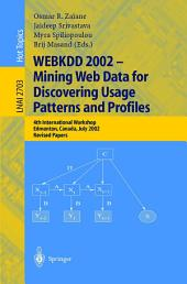 WEBKDD 2002 - Mining Web Data for Discovering Usage Patterns and Profiles: 4th International Workshop, Edmonton, Canada, July 23, 2002, Revised Papers