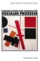 Eigenwilligkeit und Rationalität sozialer Prozesse: Festschrift zum 65. Geburtstag von Friedhelm Neidhardt