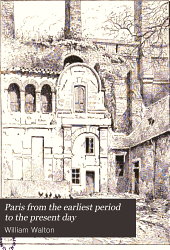 Paris from the Earliest Period to the Present Day: Volume 1