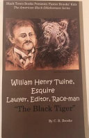 William Henry Twine  Esquire  Lawyer  Editor  Race Man  the Black Tiger PDF