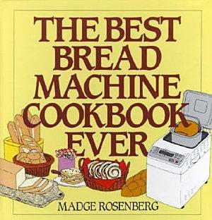 The Best Bread Machine Cookbook Ever