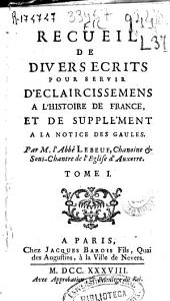 Recueil de divers ecrits pour servir d'eclaircissemens a l'histoire de France, et de supplement a la notice ...