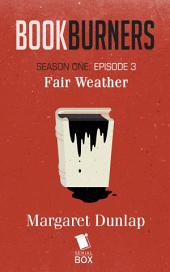 Bookburners Episode 3: Fair Weather