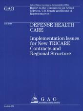Defense Health Care: Implementation Issues for New Tricare Contracts and Regional Structure