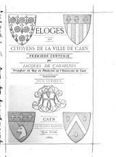 Éloges des citoyens de la ville de Caen: première centurie: Traduction d'un curieux