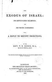 The Exodus of Israel: Its Difficulties Examined, and Its Truth Confirmed : with a Reply to Recent Objections