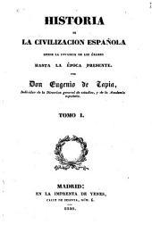 Historia de la civilizacion española desde la invasion de los Árabes hasta la época presente: Volumen 1