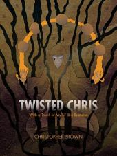 Twisted Chris: With a Touch of My Lil' Bro Brandon