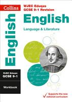 WJEC Eduqas GCSE 9 1 English Language and Literature Workbook  For the 2020 Autumn   2021 Summer Exams  Collins GCSE Grade 9 1 Revision  PDF