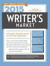 2015 Writer's Market: The Most Trusted Guide to Getting Published, Edition 94