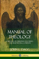Manual of Theology  A Treatise of Christian Doctrine  the Eight Books  Complete PDF