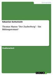 """Thomas Manns """"Der Zauberberg"""" - Ein Bildungsroman?"""