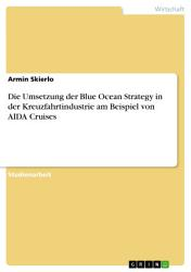 Die Umsetzung der Blue Ocean Strategy in der Kreuzfahrtindustrie am Beispiel von AIDA Cruises PDF