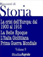 Riassunti di storia - Volume 9: La crisi dell'Europa dal 1900 al 1918