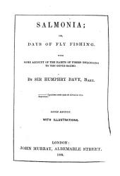 Salmonia, Or, Days of Fly Fishing: With Some Account of the Habits of Fishes Belonging to the Genus Salmo
