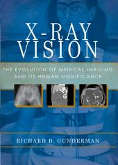 X-Ray Vision: The Evolution of Medical Imaging and Its Human Significance